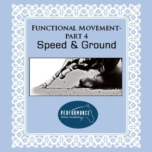 Functional Movement – Part 4 – Speed & Ground